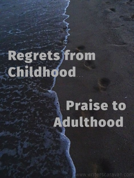 Regrets from Childhood. Praise to Adulthood